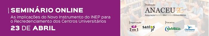 Seminário On Line - As implicações do Novo Instrumento do INEP para o Recredenciamento dos Centros Universitários
