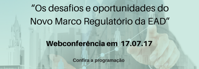 WEBCONFERENCIA OS DESAFIOS E OPORTUNIDADES DO NOVO MARCO REGULATÓRIO DO EAD